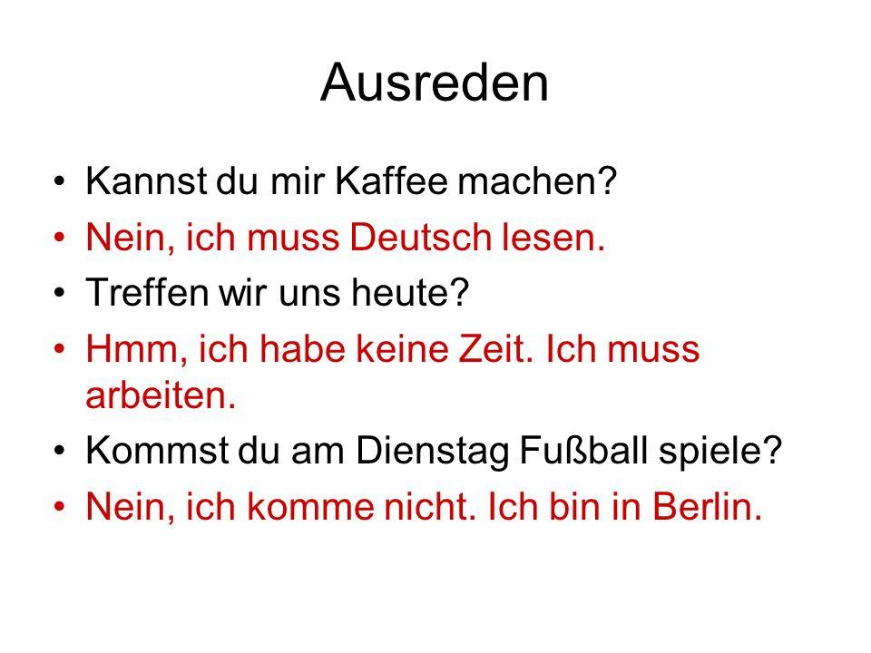Ausreden Kannst du mir Kaffee machen Nein, ich muss Deutsch lesen.