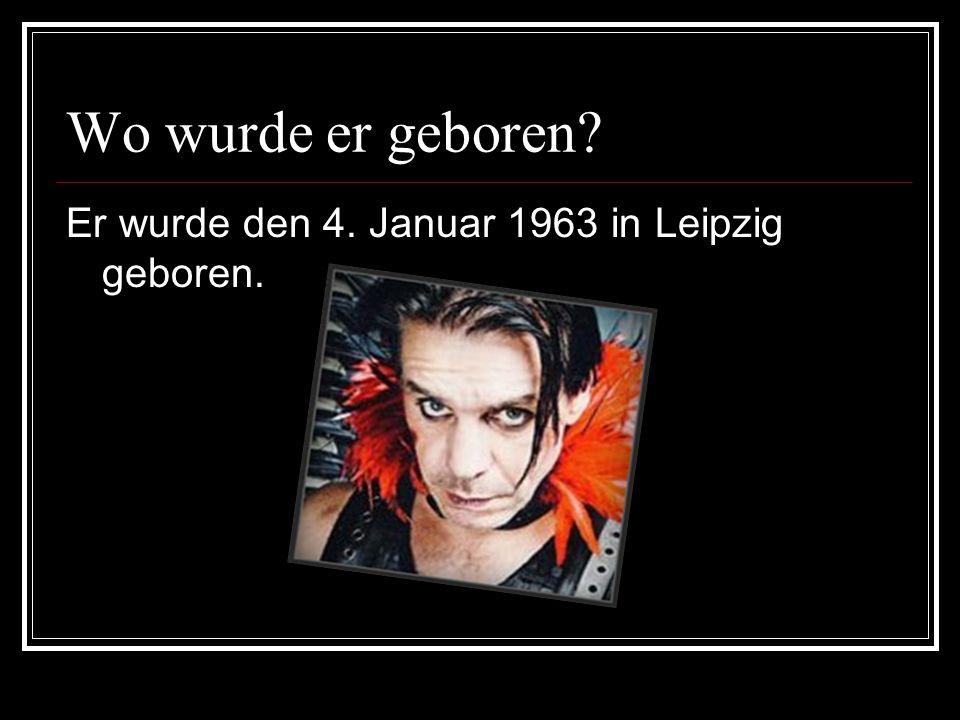 Wo wurde er geboren Er wurde den 4. Januar 1963 in Leipzig geboren.
