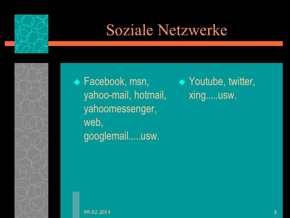 Soziale Netzwerke Facebook, msn, yahoo-mail, hotmail, yahoomessenger, web, googlemail.....usw. Youtube, twitter, xing.....usw.