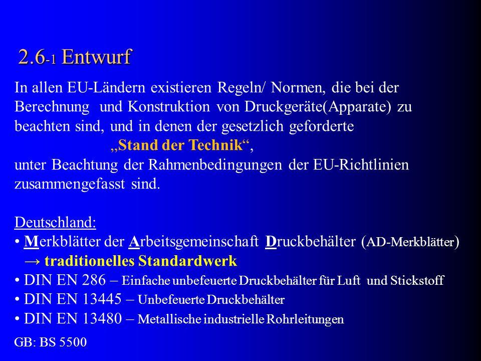 2.6-1 Entwurf In allen EU-Ländern existieren Regeln/ Normen, die bei der. Berechnung und Konstruktion von Druckgeräte(Apparate) zu.