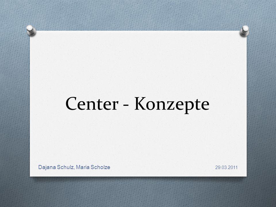 Center - Konzepte Dajana Schulz, Maria Scholze 29.03.2011