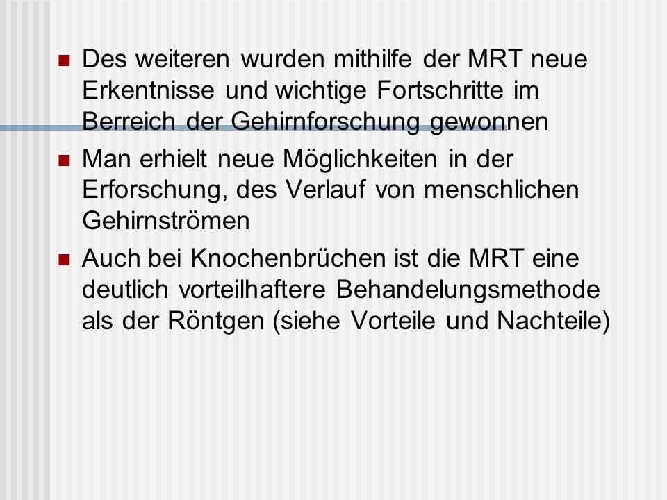 Des weiteren wurden mithilfe der MRT neue Erkentnisse und wichtige Fortschritte im Berreich der Gehirnforschung gewonnen