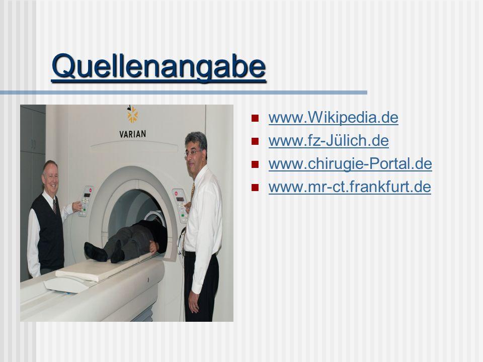 Quellenangabe www.Wikipedia.de www.fz-Jülich.de www.chirugie-Portal.de
