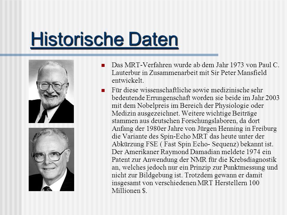 Historische Daten Das MRT-Verfahren wurde ab dem Jahr 1973 von Paul C. Lauterbur in Zusammenarbeit mit Sir Peter Mansfield entwickelt.