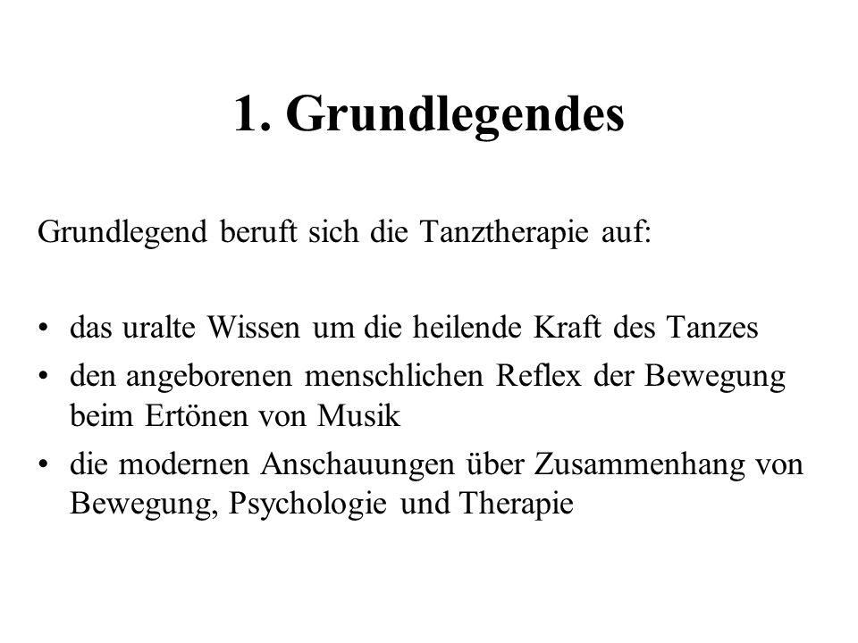 1. Grundlegendes Grundlegend beruft sich die Tanztherapie auf:
