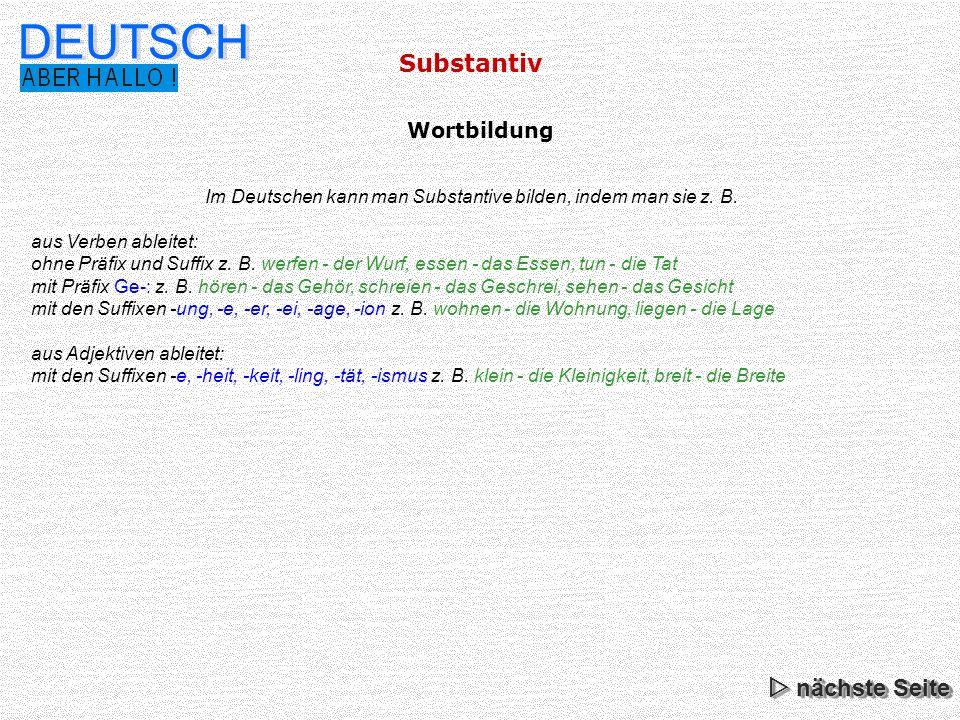 Im Deutschen kann man Substantive bilden, indem man sie z. B.
