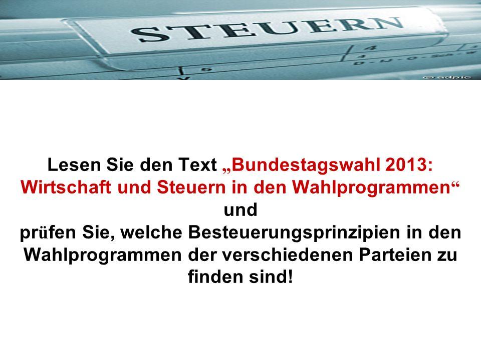 """Lesen Sie den Text """"Bundestagswahl 2013: Wirtschaft und Steuern in den Wahlprogrammen und prüfen Sie, welche Besteuerungsprinzipien in den Wahlprogrammen der verschiedenen Parteien zu finden sind!"""