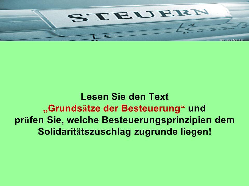 """Lesen Sie den Text """"Grundsätze der Besteuerung und prüfen Sie, welche Besteuerungsprinzipien dem Solidaritätszuschlag zugrunde liegen!"""