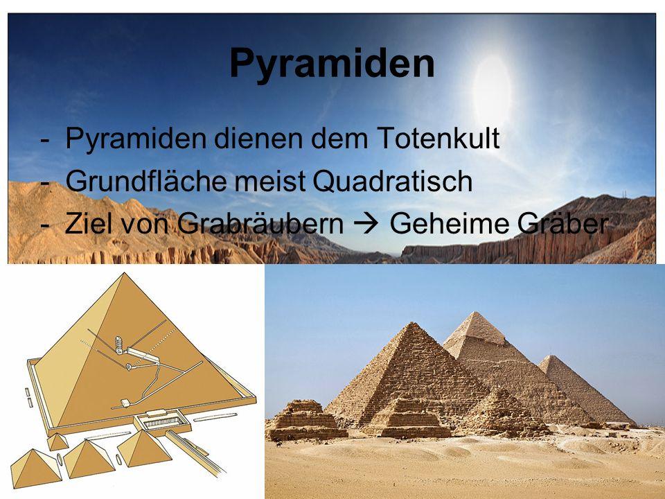 Pyramiden Pyramiden dienen dem Totenkult Grundfläche meist Quadratisch