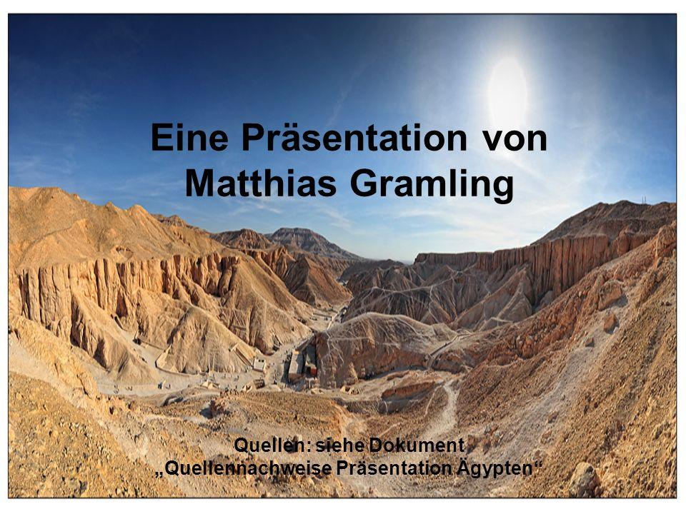 """Eine Präsentation von Matthias Gramling Quellen: siehe Dokument """"Quellennachweise Präsentation Ägypten"""