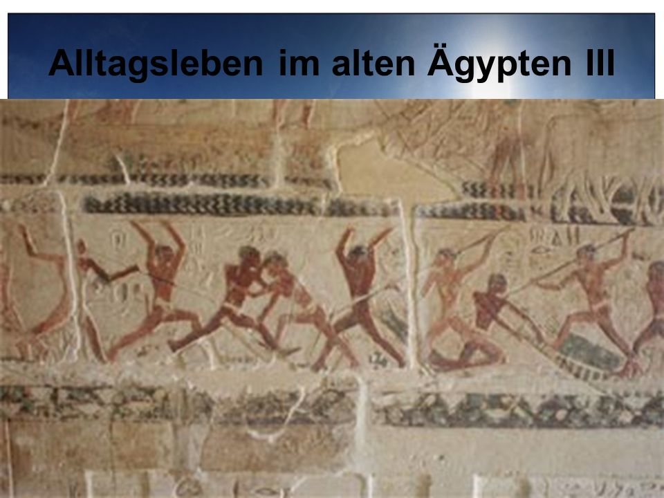 Alltagsleben im alten Ägypten III