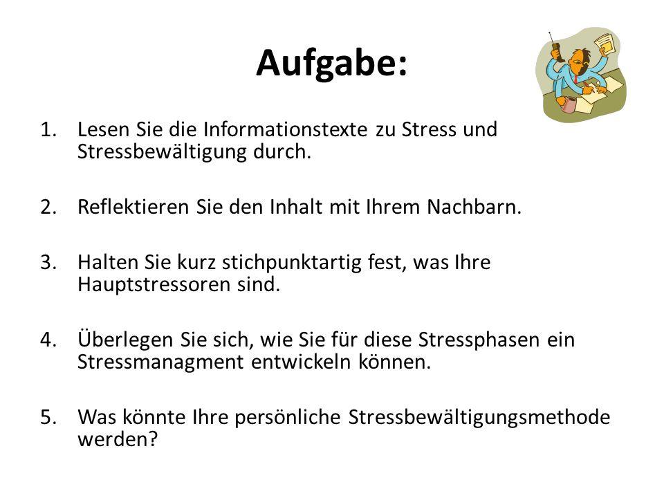 Aufgabe:Lesen Sie die Informationstexte zu Stress und Stressbewältigung durch. Reflektieren Sie den Inhalt mit Ihrem Nachbarn.
