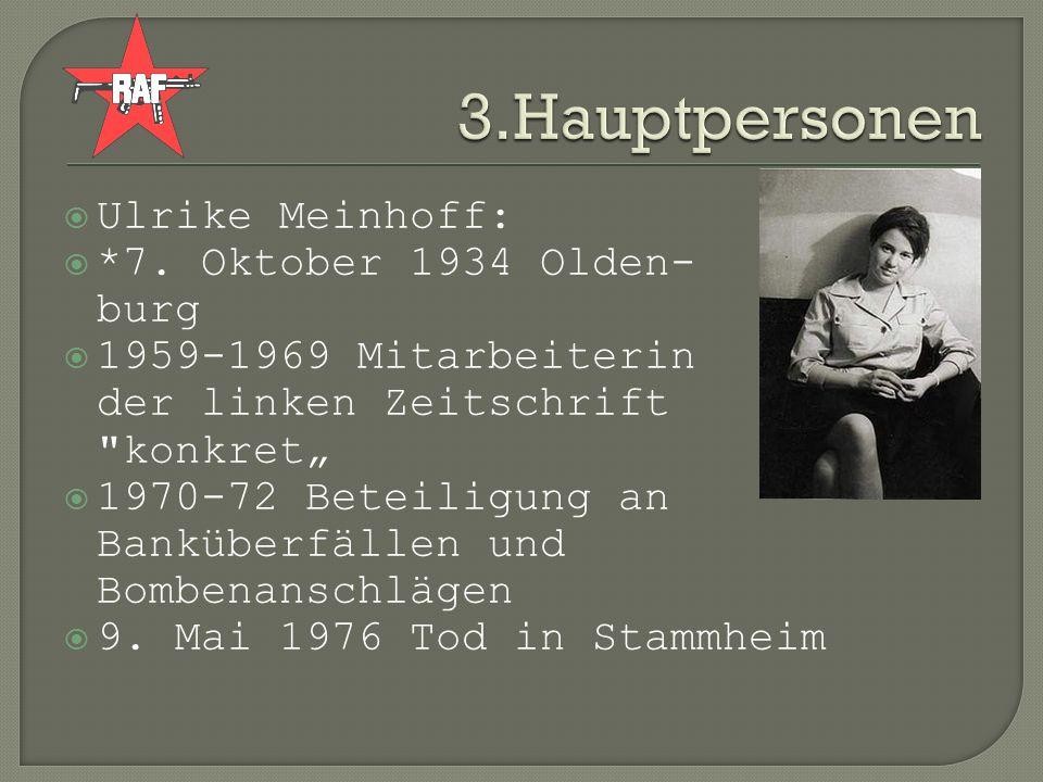 3.Hauptpersonen Ulrike Meinhoff: *7. Oktober 1934 Olden- burg