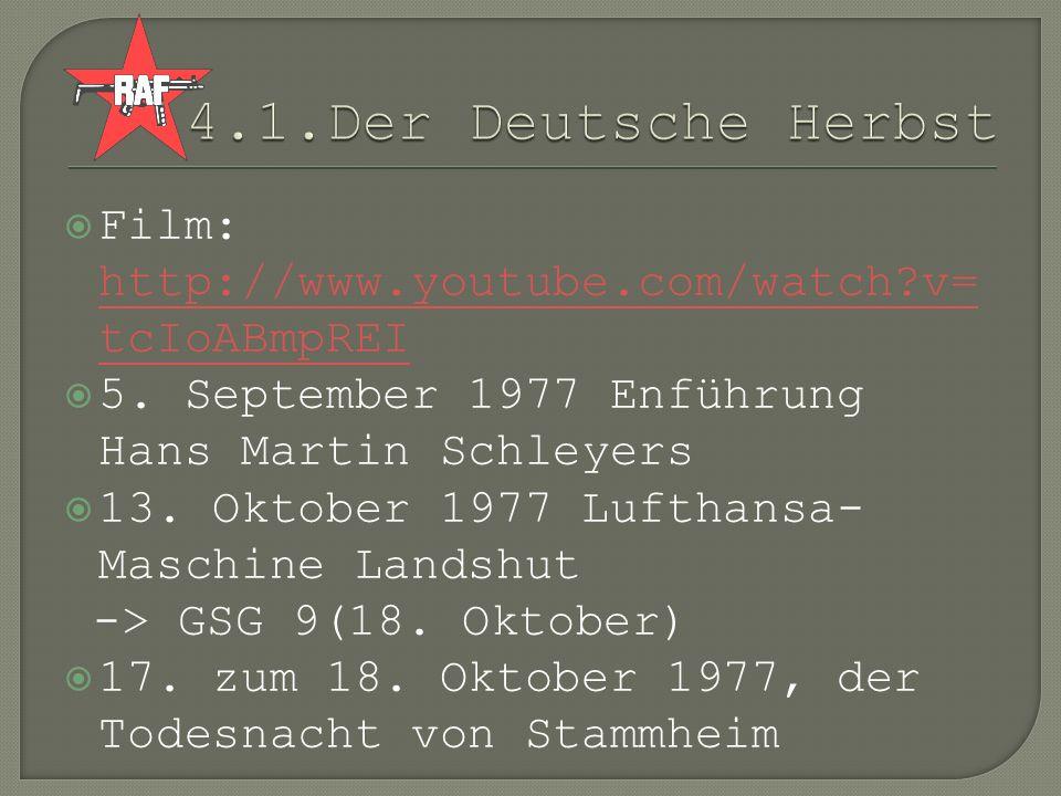 4.1.Der Deutsche Herbst Film: http://www.youtube.com/watch v=tcIoABmpREI. 5. September 1977 Enführung Hans Martin Schleyers.