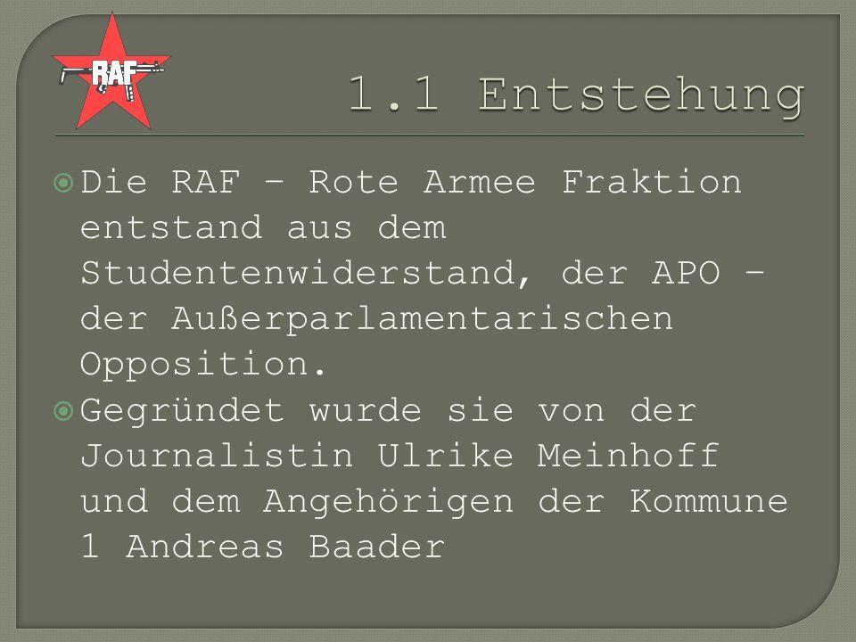 1.1 EntstehungDie RAF – Rote Armee Fraktion entstand aus dem Studentenwiderstand, der APO – der Außerparlamentarischen Opposition.