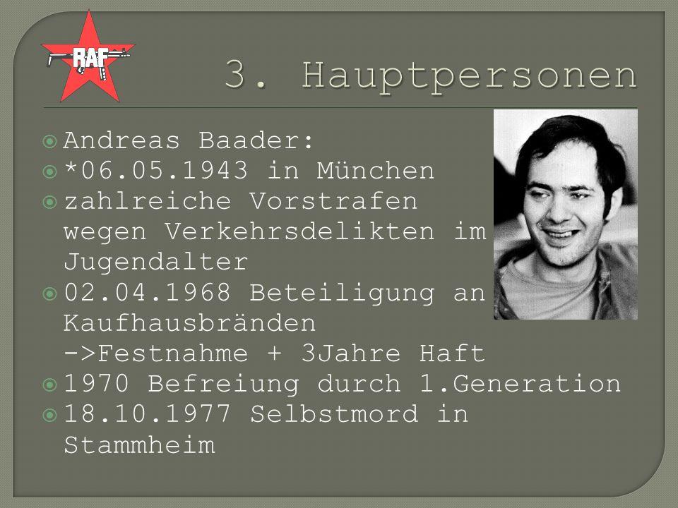 3. Hauptpersonen Andreas Baader: *06.05.1943 in München
