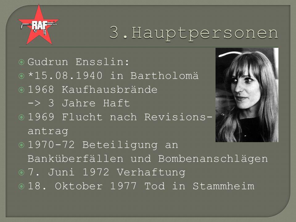 3.Hauptpersonen Gudrun Ensslin: *15.08.1940 in Bartholomä