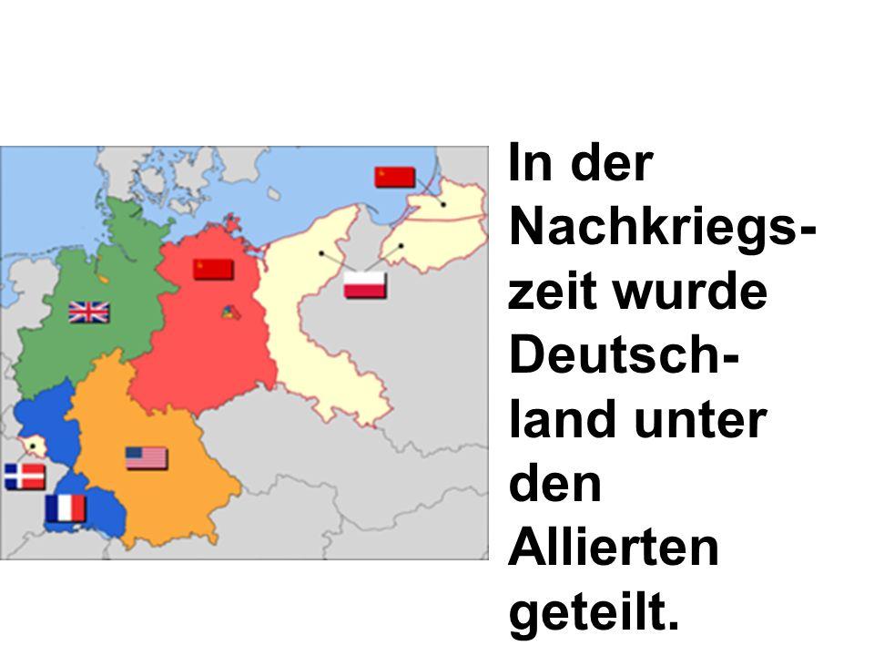 In der Nachkriegs-zeit wurde Deutsch-land unter den Allierten geteilt.