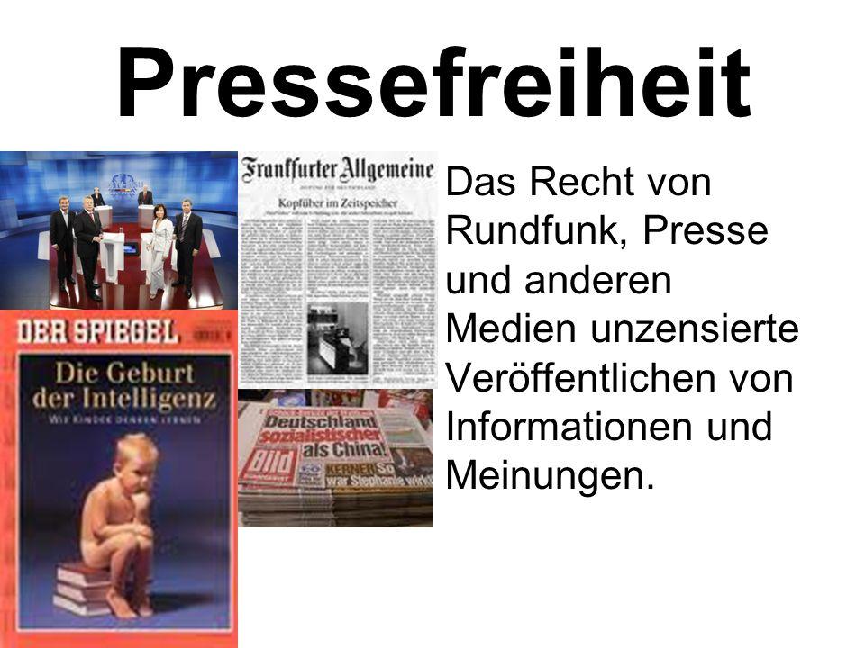 Pressefreiheit Das Recht von Rundfunk, Presse und anderen Medien unzensierte Veröffentlichen von Informationen und Meinungen.