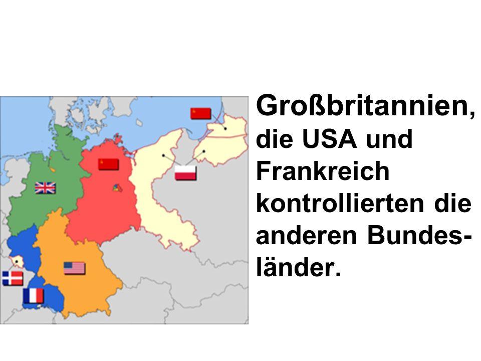 Großbritannien, die USA und Frankreich kontrollierten die anderen Bundes-länder.