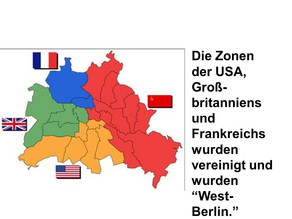 Die Zonen der USA, Groß-britanniens und Frankreichs wurden vereinigt und wurden West-Berlin.