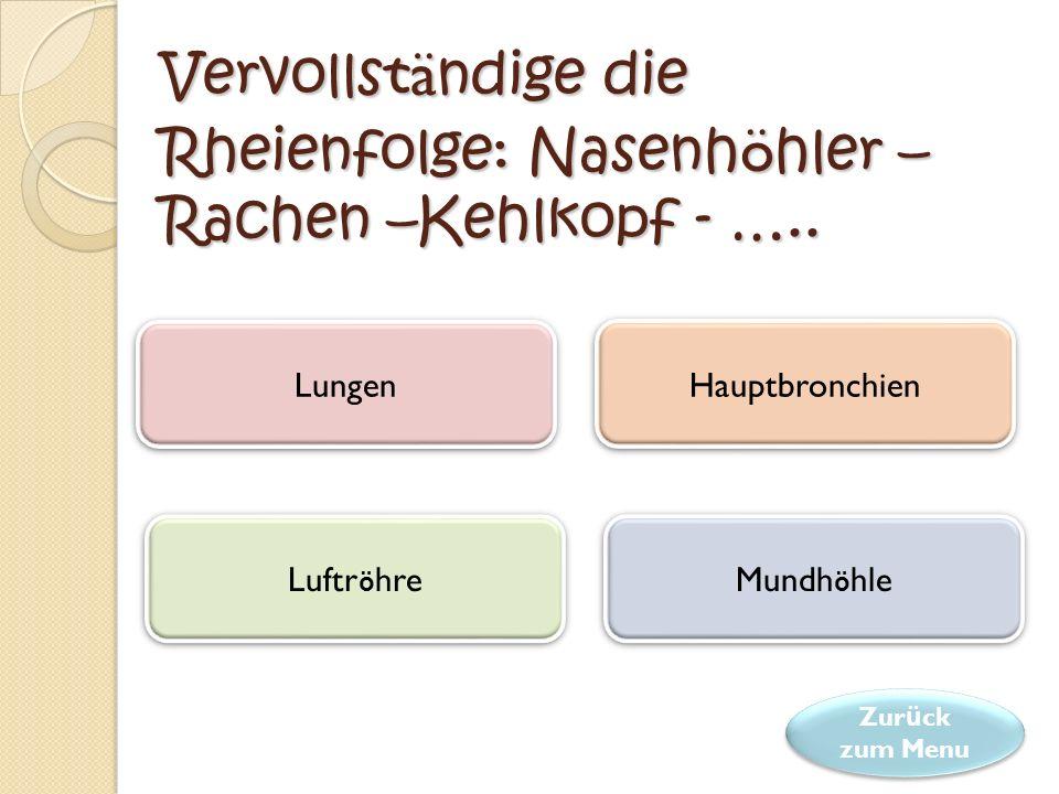 Vervollständige die Rheienfolge: Nasenhöhler –Rachen –Kehlkopf - …..