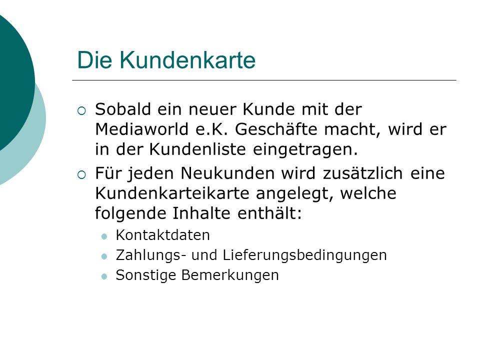 Die Kundenkarte Sobald ein neuer Kunde mit der Mediaworld e.K. Geschäfte macht, wird er in der Kundenliste eingetragen.