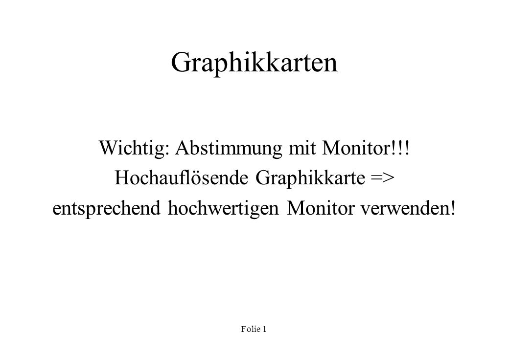 Graphikkarten Wichtig: Abstimmung mit Monitor!!!