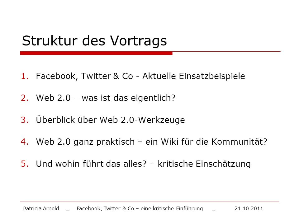 Struktur des Vortrags Facebook, Twitter & Co - Aktuelle Einsatzbeispiele. Web 2.0 – was ist das eigentlich