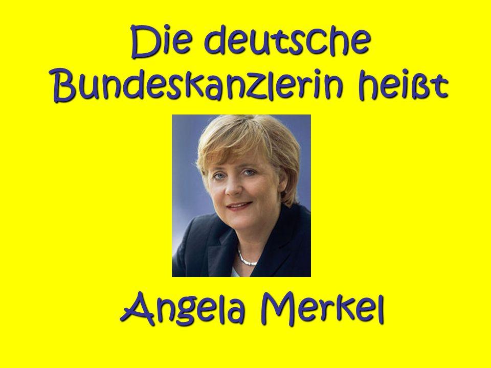 Die deutsche Bundeskanzlerin heißt