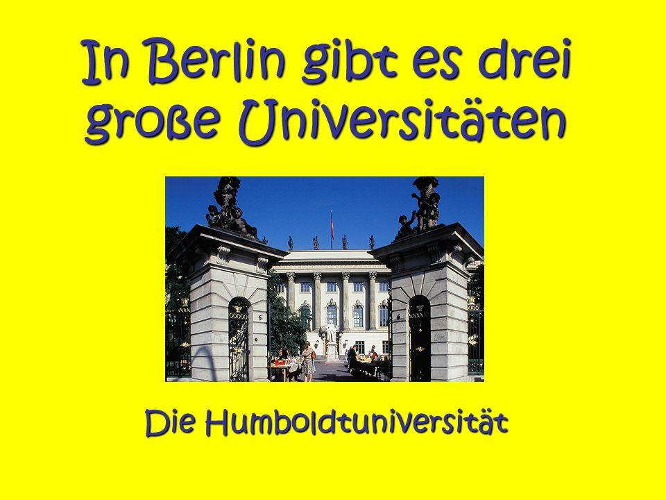 In Berlin gibt es drei große Universitäten