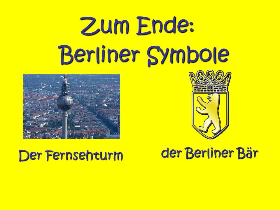 Zum Ende: Berliner Symbole der Berliner Bär Der Fernsehturm