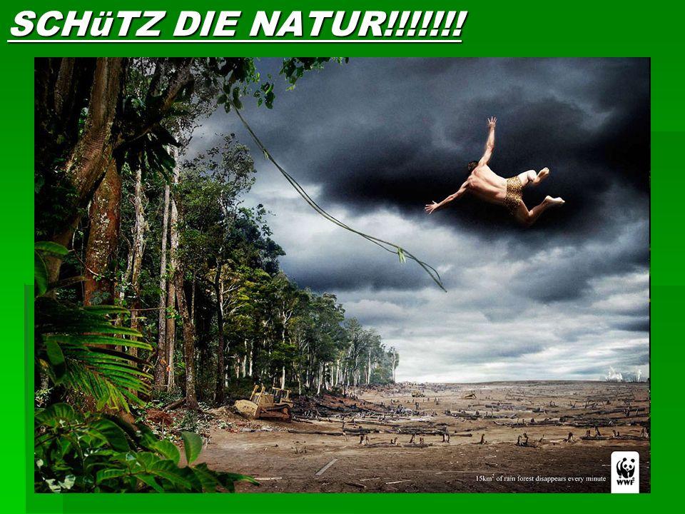 SCHüTZ DIE NATUR!!!!!!!
