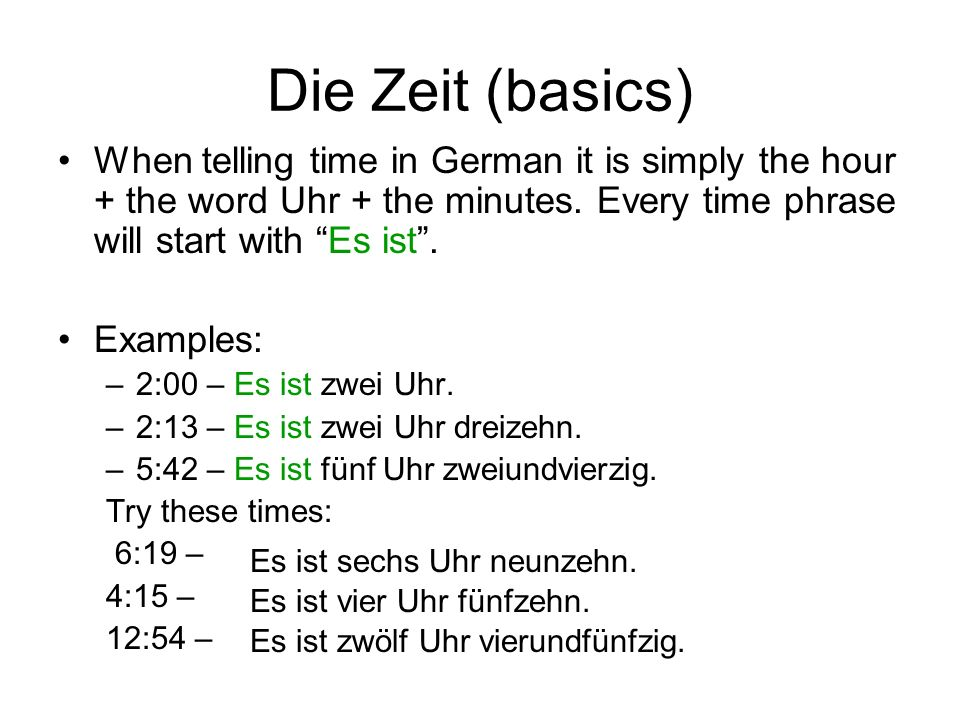 Die Zeit (basics)When telling time in German it is simply the hour + the word Uhr + the minutes. Every time phrase will start with Es ist .