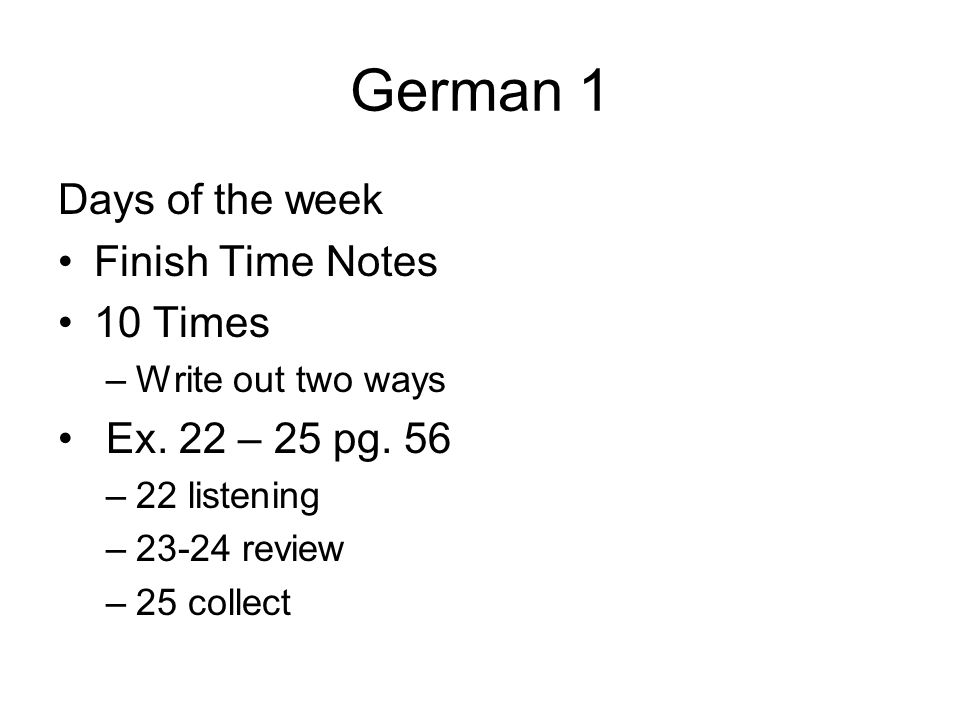 German 1 Days of the week Finish Time Notes 10 Times