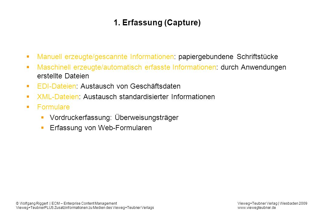 1. Erfassung (Capture) Manuell erzeugte/gescannte Informationen: papiergebundene Schriftstücke.
