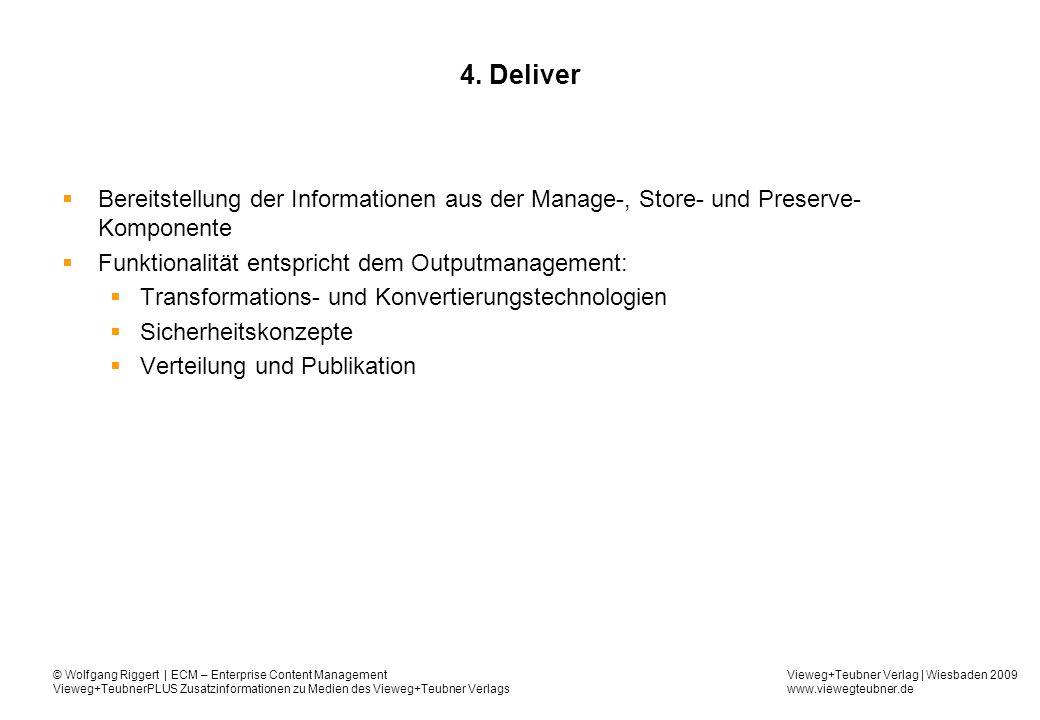 4. Deliver Bereitstellung der Informationen aus der Manage-, Store- und Preserve-Komponente. Funktionalität entspricht dem Outputmanagement: