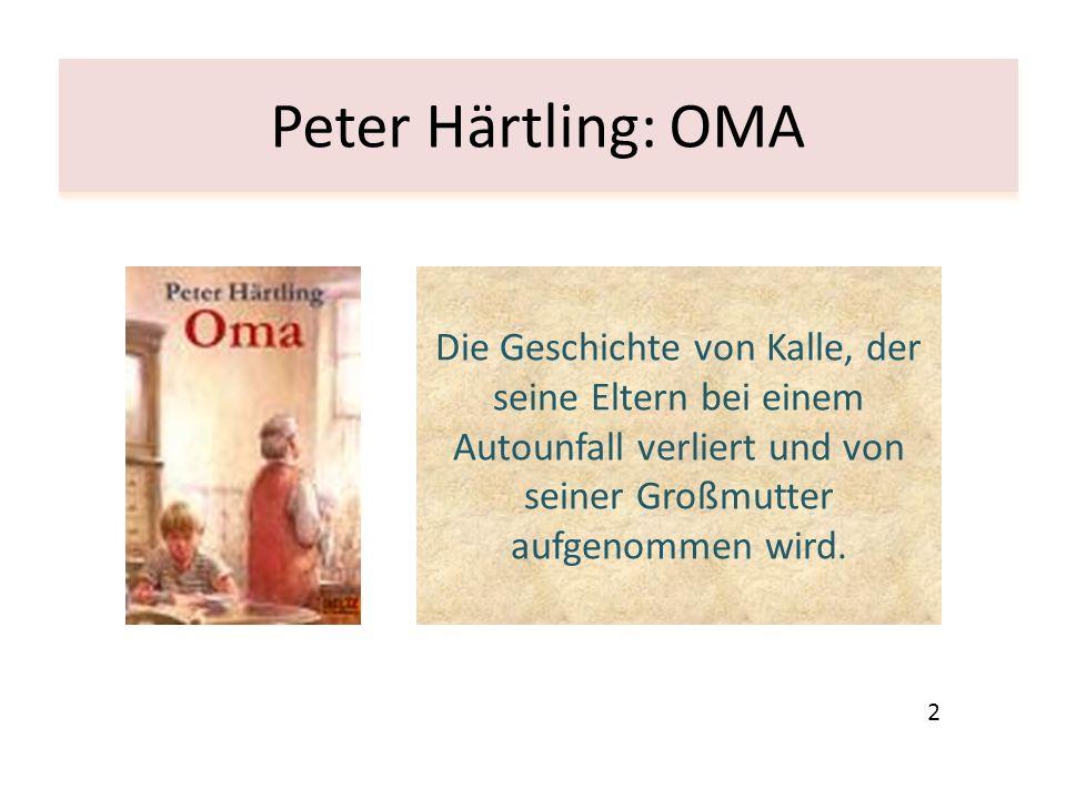 Peter Härtling: OMA Die Geschichte von Kalle, der seine Eltern bei einem Autounfall verliert und von seiner Großmutter aufgenommen wird.