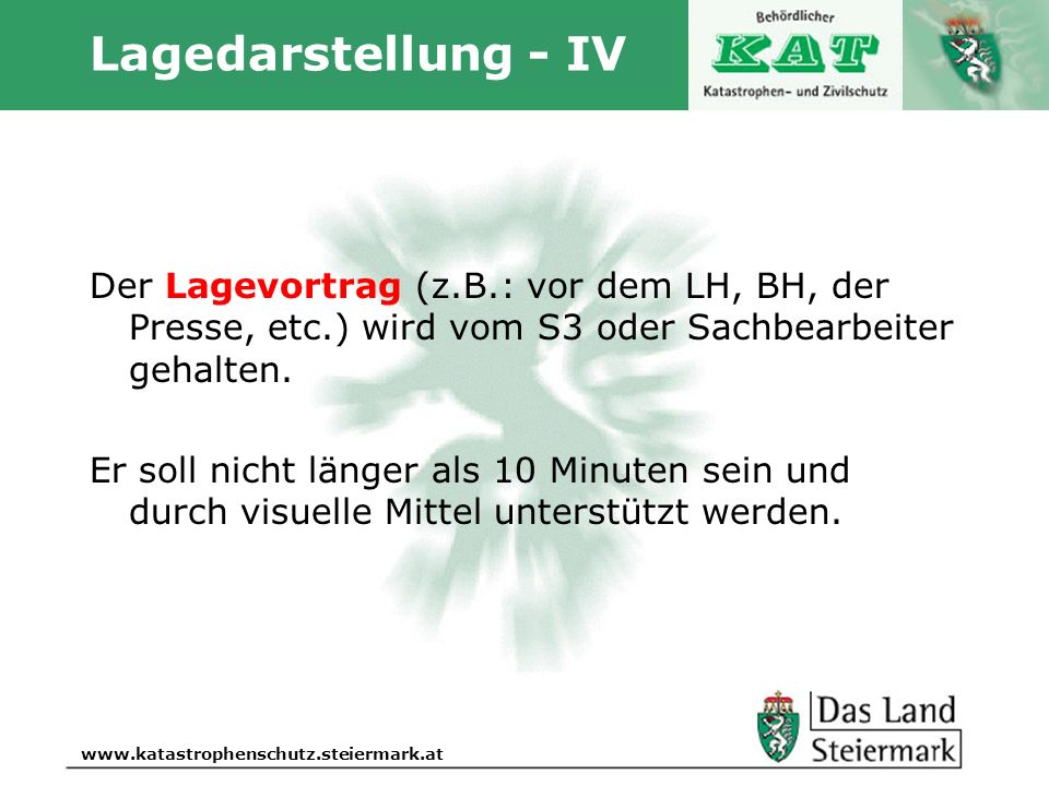 Lagedarstellung - IV Der Lagevortrag (z.B.: vor dem LH, BH, der Presse, etc.) wird vom S3 oder Sachbearbeiter gehalten.