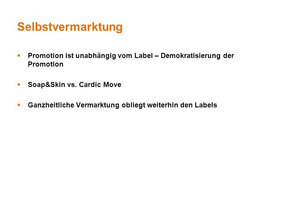 Selbstvermarktung Promotion ist unabhängig vom Label – Demokratisierung der Promotion. Soap&Skin vs. Cardic Move.
