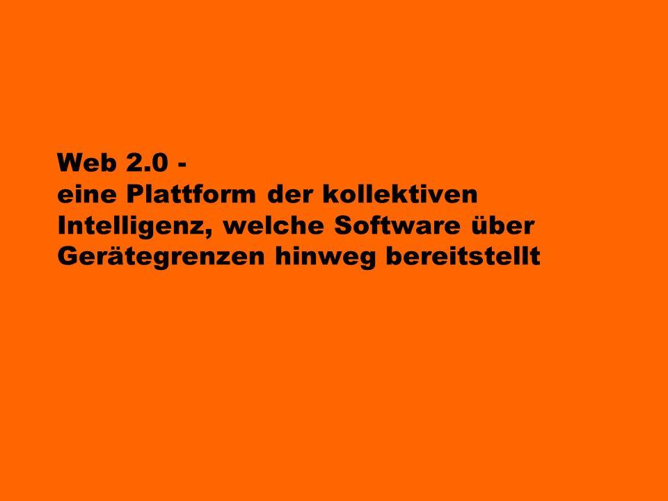 Web 2.0 - eine Plattform der kollektiven Intelligenz, welche Software über Gerätegrenzen hinweg bereitstellt