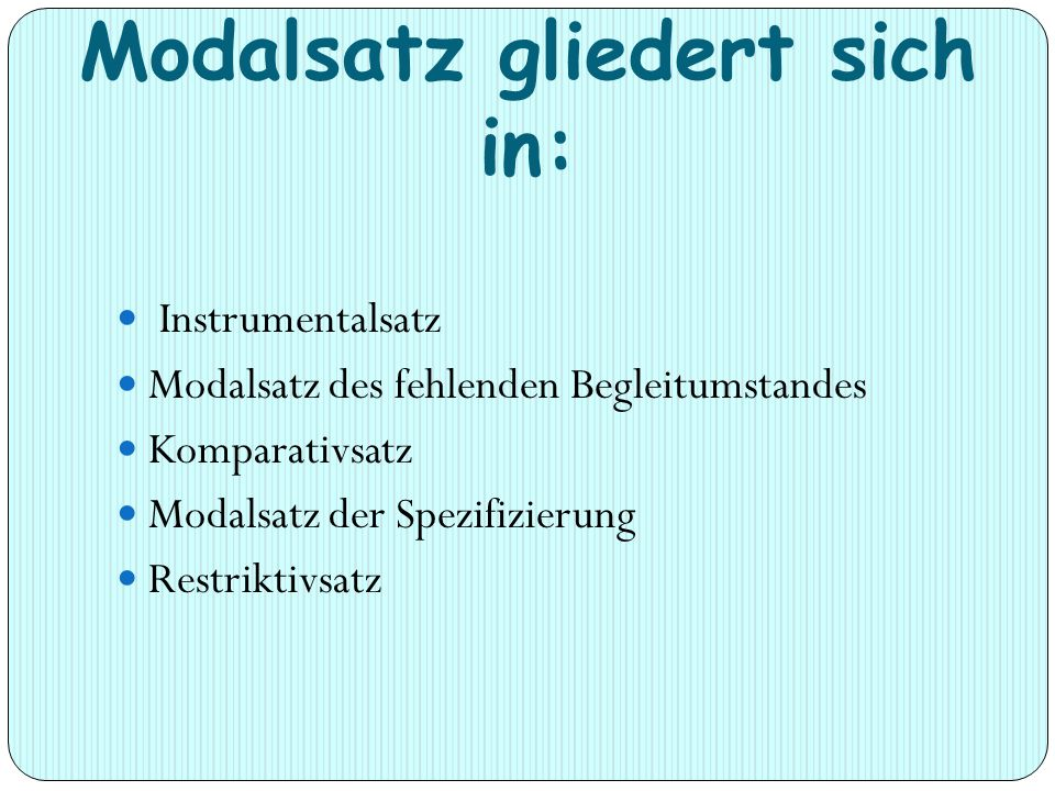 Modalsatz gliedert sich in: