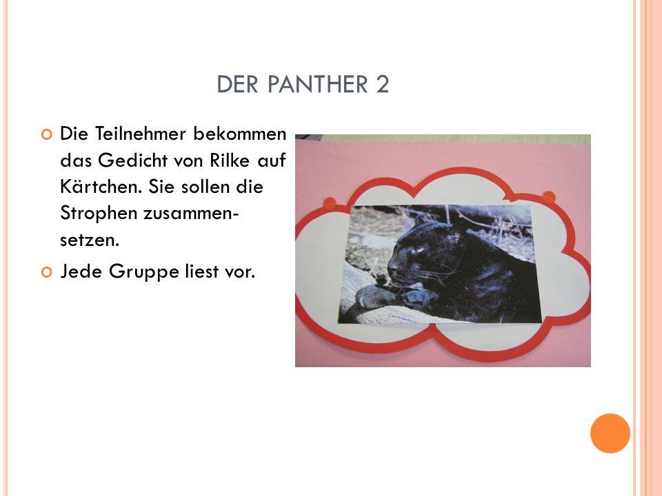 DER PANTHER 2 Die Teilnehmer bekommen das Gedicht von Rilke auf Kärtchen. Sie sollen die Strophen zusammen- setzen.