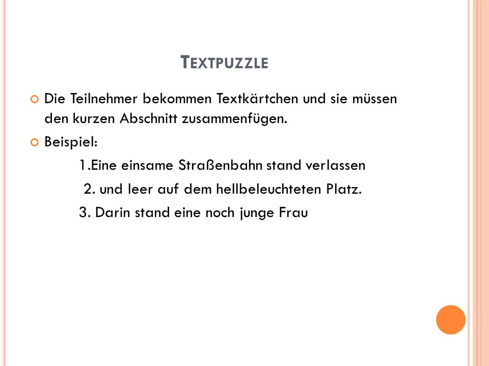 Textpuzzle Die Teilnehmer bekommen Textkärtchen und sie müssen den kurzen Abschnitt zusammenfügen.