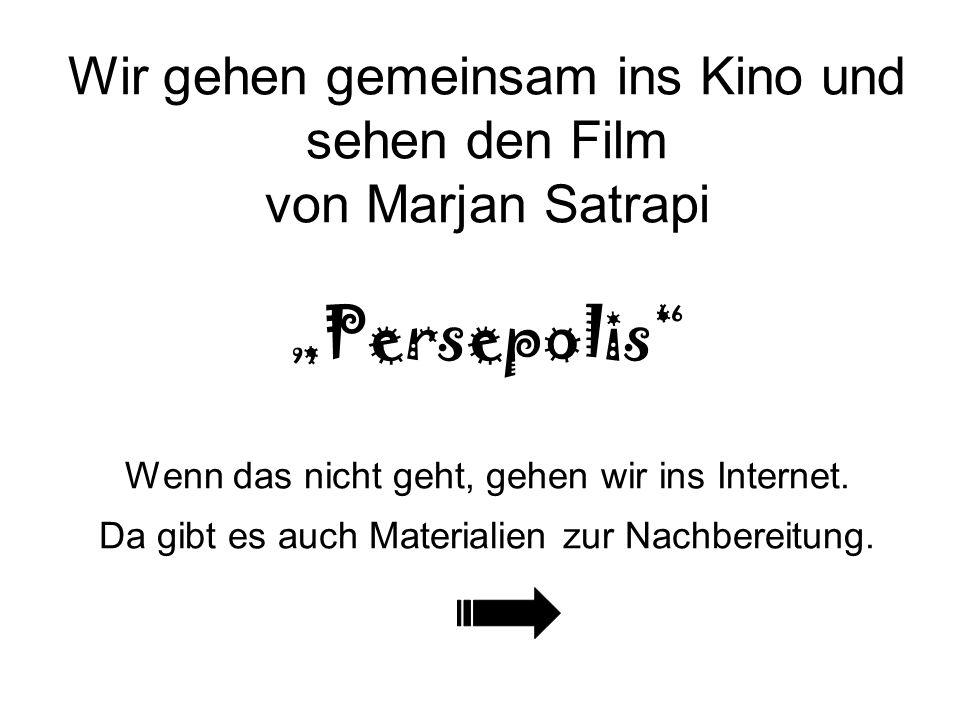 """Wir gehen gemeinsam ins Kino und sehen den Film von Marjan Satrapi """"Persepolis Wenn das nicht geht, gehen wir ins Internet."""
