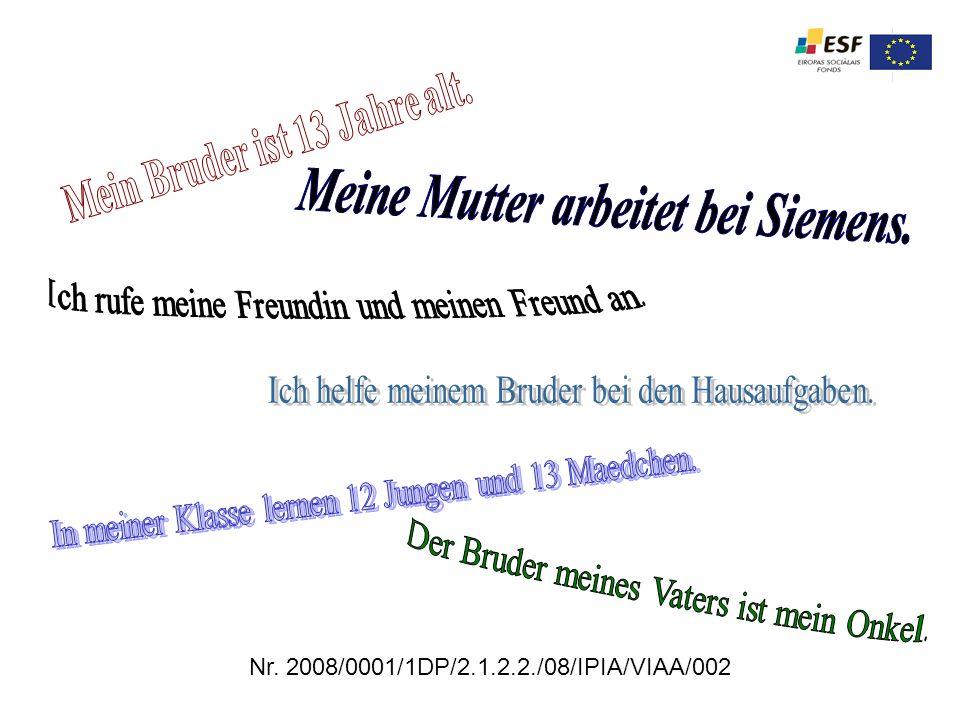 Mein Bruder ist 13 Jahre alt. Meine Mutter arbeitet bei Siemens.