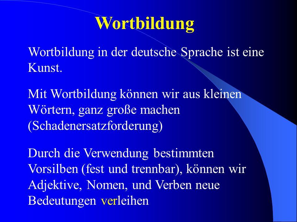 Wortbildung Wortbildung in der deutsche Sprache ist eine Kunst.