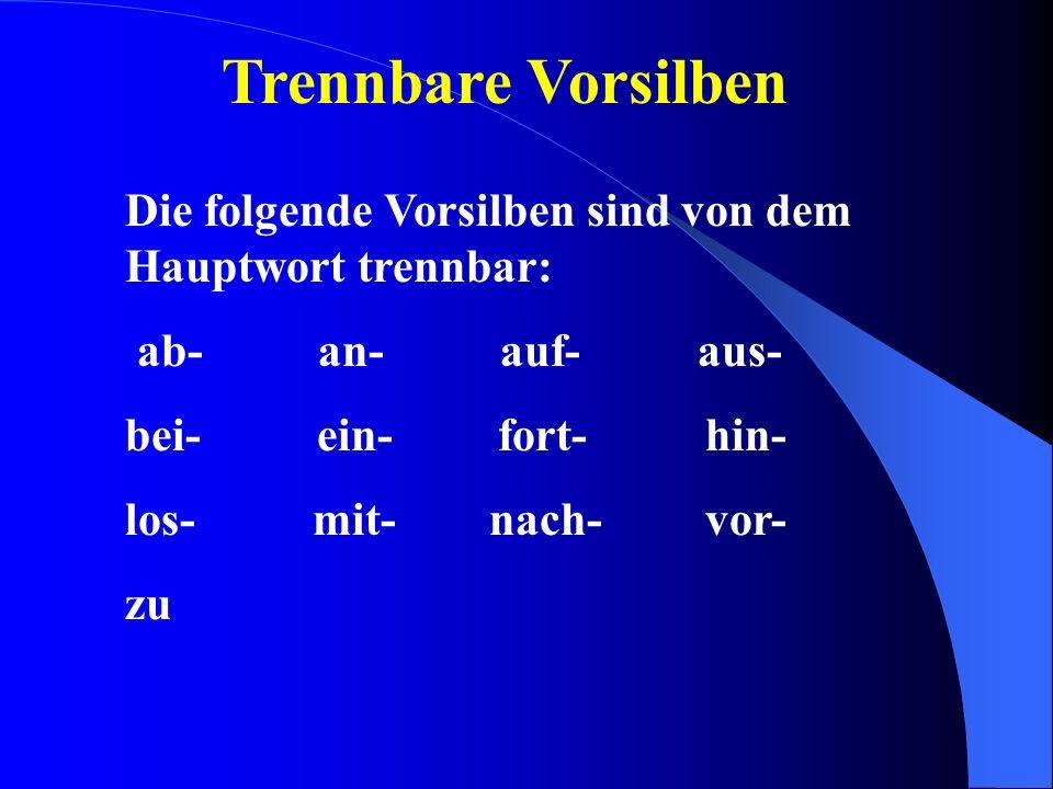 Trennbare Vorsilben Die folgende Vorsilben sind von dem Hauptwort trennbar: ab- an- auf- aus-