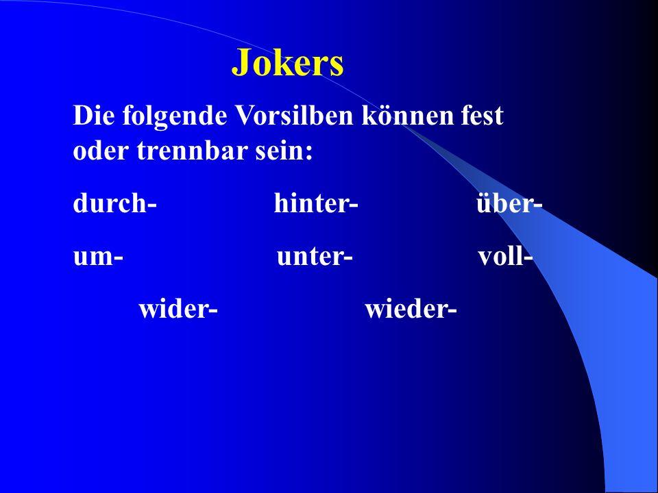 Jokers Die folgende Vorsilben können fest oder trennbar sein: