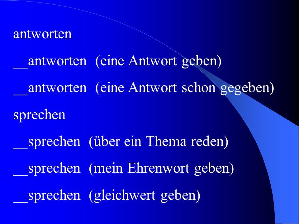 antworten __antworten (eine Antwort geben) __antworten (eine Antwort schon gegeben) sprechen. __sprechen (über ein Thema reden)